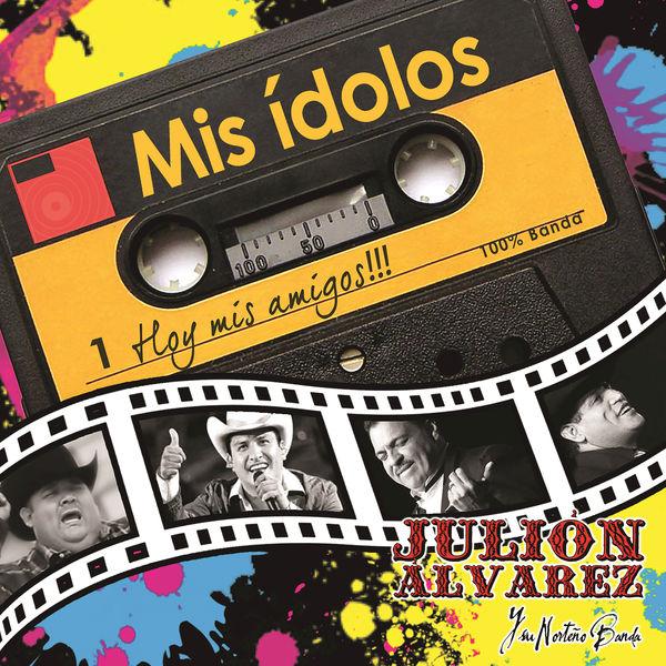 Mis Idolos Hoy Mis Amigos Julion Alvarez
